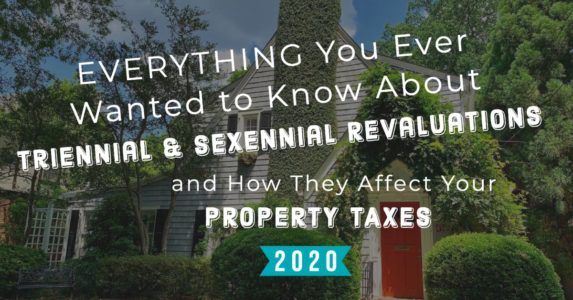 Everything You Ever Wanted to Know About…..Triennial & Sexennial Revaluations and How They Affect Your Property Taxes